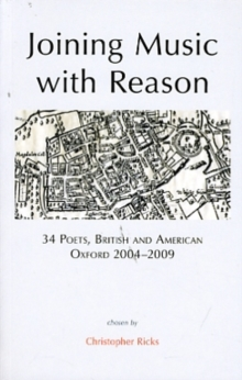 Joining Music with Reason : 34 Poets, British and American, Oxford 2004-2009, Paperback / softback Book