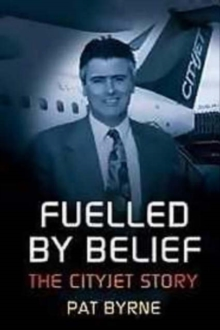 Fuelled by Belief : The Cityjet Story, Paperback / softback Book