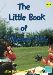 The Little Book of Messy Play : Little Books with Big Ideas, Paperback Book