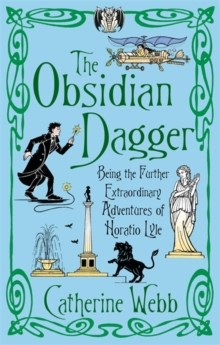 The Obsidian Dagger: Being the Further Extraordinary Adventures of Horatio Lyle : Number 2 in series, Paperback / softback Book