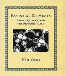 Essential Elements : Atoms, Quarks, and the Periodic Table, Hardback Book