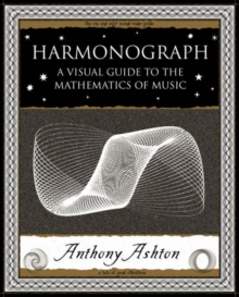 Harmonograph : A Visual Guide to the Mathematics of Music, Paperback Book