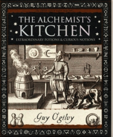Alchemist's Kitchen : Extraordinary Potions and Curious Notions, Paperback / softback Book