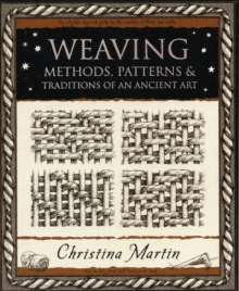 Weaving : Methods, Patterns and Traditions of an Ancient Art, Paperback / softback Book