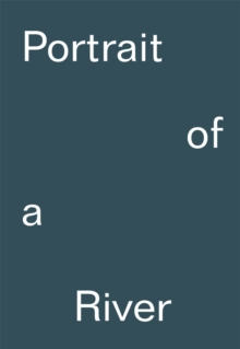 Portrait of a River : Nikolaj Bendix Skyum Larsen, Hardback Book