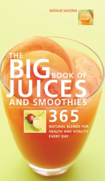 Big Book of Juices and Smoothies: 365 Natural Blends for Health and, Paperback / softback Book