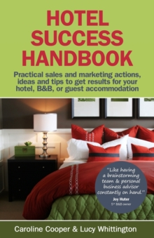 Hotel Success Handbook : Practical Sales and Marketing Ideas, Actions, and Tips to Get Results for Your Small Hotel, B&B, or Guest Accommodation, Paperback Book