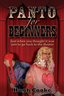 Panto For Beginners : Just When You Thought It Was Safe To Go Back To The Theatre - Pantomimes and Plays for Schools, Classrooms and Theatres, Paperback Book