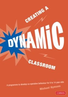 Creating a Dynamic Classroom : A Programme to Develop Co-Operative Behaviour for 9 to 14 Year Olds, Paperback Book