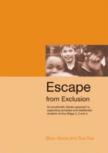 Escape from Exclusion : An Emotionally Literate Approach to Supporting Excluded and Disaffected Students at Key Stage 2, 3 and 4, Paperback / softback Book