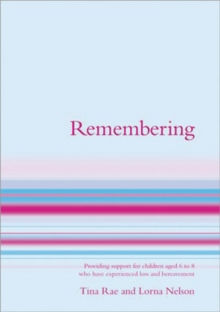 Remembering : Providing Support for Children Aged 7 to 13 Who Have Experienced Loss and Bereavement, Paperback / softback Book