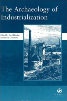The Archaeology of Industrialization: Society of Post-Medieval Archaeology Monographs: v. 2 : Society of Post-Medieval Archaeology Monographs, Hardback Book