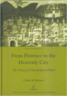 From Florence to the Heavenly City : The Poetry of Citizenship in Dante, Hardback Book