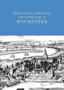 Medieval Art, Architecture and Archaeology at Rochester: v. 28, Paperback / softback Book