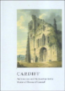 Cardiff : Architecture and Archaeology in the Medieval Diocese of Llandaff, Paperback / softback Book