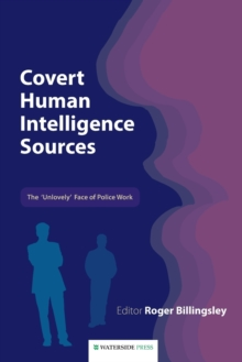Covert Human Intelligence Sources : The 'unlovely' Face of Police Work, Paperback Book