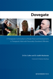 Dovegate : A Therapeutic Community in a Private Prison and Developments in Therapeutic Work with Personality Disordered Offenders, Paperback Book