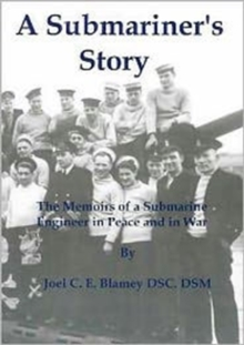 A Submariner's Story : The Memoirs of a Submarine Engineer in Peace and War, Paperback Book