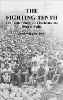 The Fighting Tenth : The Tenth Submarine Flotilla and the Seige of Malta, Paperback Book