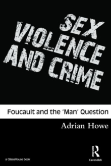 Sex, Violence and Crime : Foucault and the 'Man' Question, Paperback Book