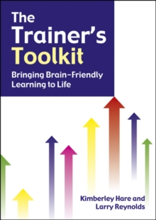 The Trainer's Toolkit : Bringing Brain-friendly Learning to Life, Paperback Book