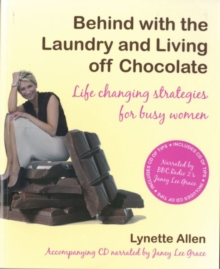 Behind with the Laundry and Living Off Chocolate : Life Changing Strategies for Busy Women, Paperback Book