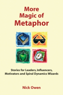 More Magic of Metaphor : Stories for Leaders, Influencers, Motivators and Spiral Dynamics Wizards, Paperback Book