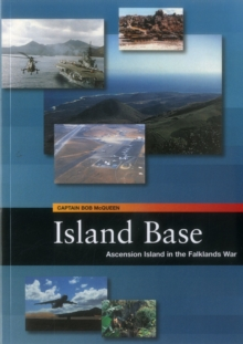 Island Base : Ascension in the Falklands War, Paperback Book