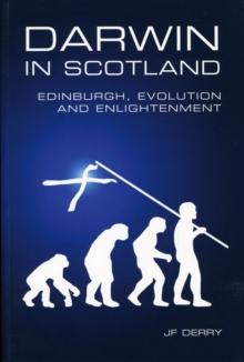 Darwin in Scotland : Edinburgh, Evolution and Enlightenment, Paperback / softback Book
