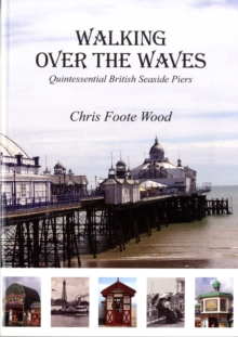 Walking Over the Waves : Quintessential British Seaside Piers, Paperback Book