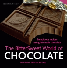 The Bittersweet World of Chocolate : Sumptuous recipes using fair trade chocolate, Paperback / softback Book