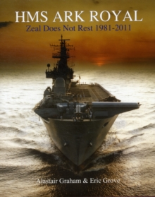 HMS Ark Royal : Zeal Does Not Rest 1981-2011, Hardback Book