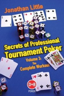 Secrets of Professional Tournament Poker : The Complete Workout Volume 3, Paperback Book