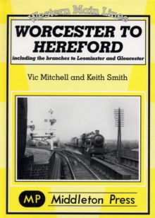 Worcester to Hereford : Including the Branches to Leominster & Gloucester, Hardback Book