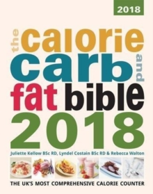 The Calorie, Carb and Fat Bible 2018 : The UK's Most Comprehensive Calorie Counter, Paperback / softback Book