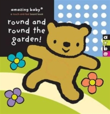 Round and Round the Garden : Amazing Baby Touch and Feel, Board book Book