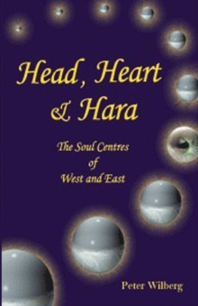 Head, Heart and Hara : The Soul Centres of West and East, Paperback Book