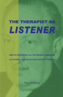 The Therapist as Listener : Martin Heidegger and the Missing Dimension of Psychotherapy, Paperback Book