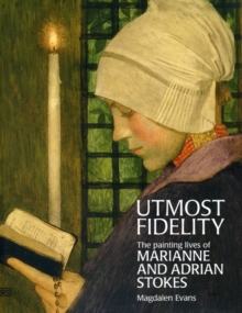 Utmost Fidelity : The Painting Lives of Marianne and Adrian Stokes, Paperback Book