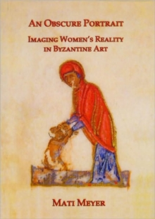 An Obscure Portrait : Imaging Women's Reality in Byzantine Art, Hardback Book