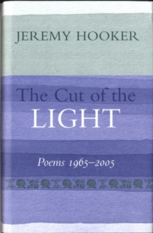 The Cut of the Light : Poems 1965 - 2005, Hardback Book