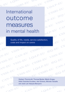 International Outcome Measures in Mental Health : Quality of Life, Needs, Service Satisfaction, Costs and Impact on Carers, Paperback / softback Book