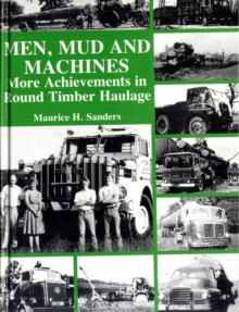 Men, Mud and Machines : More Achievements in Round Timber Haulage, Hardback Book