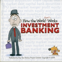 How the World Really Works : Investment Banking, Paperback Book