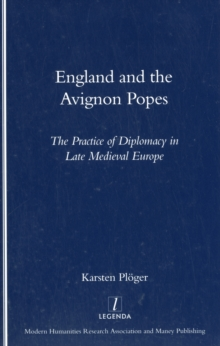 England and the Avignon Popes : The Practice of Diplomacy in Late Medieval Europe, Paperback / softback Book