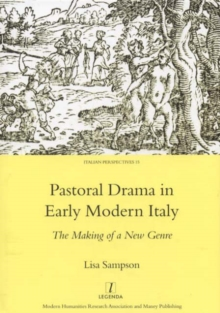 Pastoral Drama in Early Modern Italy : The Making of a New Genre, Hardback Book
