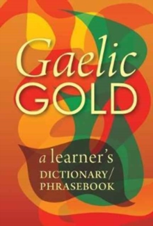 Gaelic Gold : A Learner's Dictionary/Phrasebook, Paperback Book