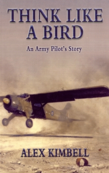 Think Like a Bird : An Army Pilot's Story, Paperback Book
