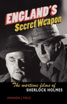 England's Secret Weapon : The Wartime Films of Sherlock Holmes, Paperback Book