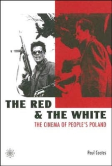 The Red and the White - The Cinema of People's Poland, Paperback / softback Book